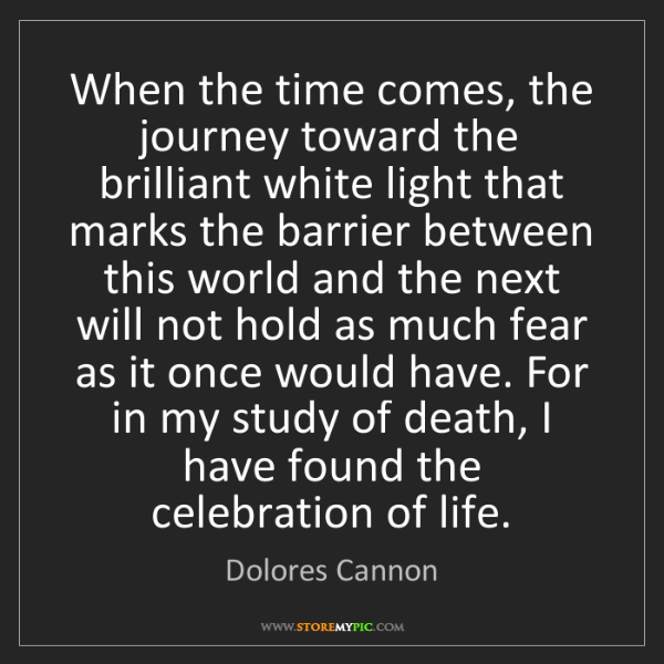 Dolores Cannon: When the time comes, the journey toward the brilliant...