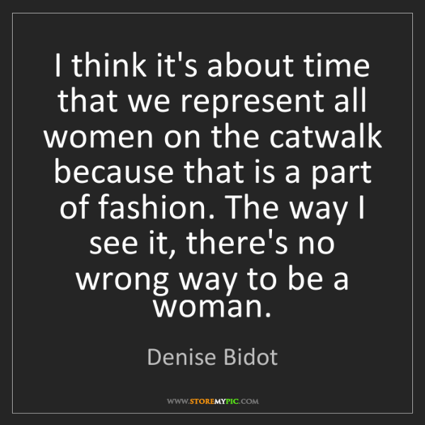 Denise Bidot: I think it's about time that we represent all women on...