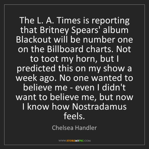 Chelsea Handler: The L. A. Times is reporting that Britney Spears' album...