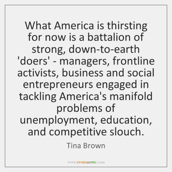 What America is thirsting for now is a battalion of strong, down-to-earth ...