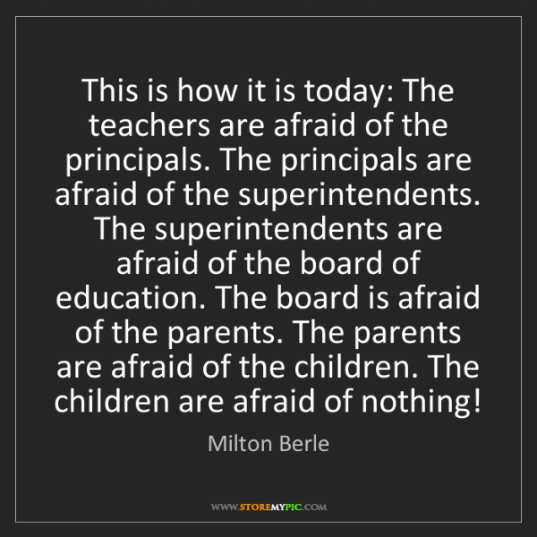 Milton Berle: This is how it is today: The teachers are afraid of the...