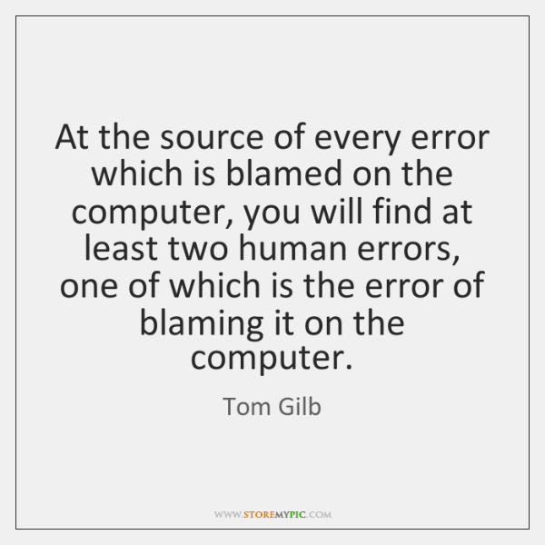 At the source of every error which is blamed on the computer, ...