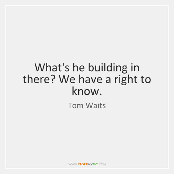 tom waits whats he building