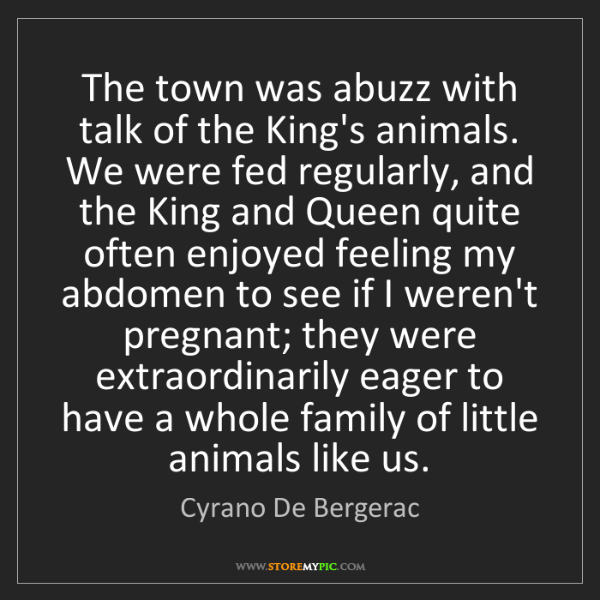 Cyrano De Bergerac: The town was abuzz with talk of the King's animals. ...