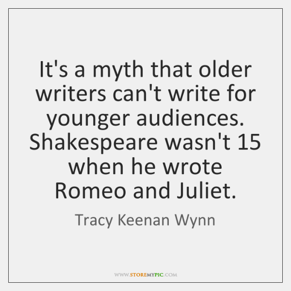 It's a myth that older writers can't write for younger audiences. Shakespeare ...