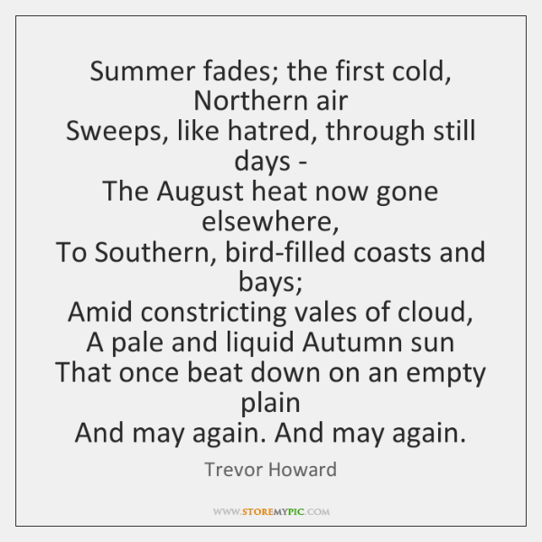 Summer fades; the first cold, Northern air  Sweeps, like hatred, through still ...