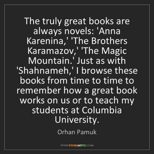 Orhan Pamuk: The truly great books are always novels: 'Anna Karenina,'...