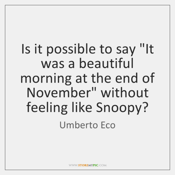 """Is it possible to say """"It was a beautiful morning at the ..."""
