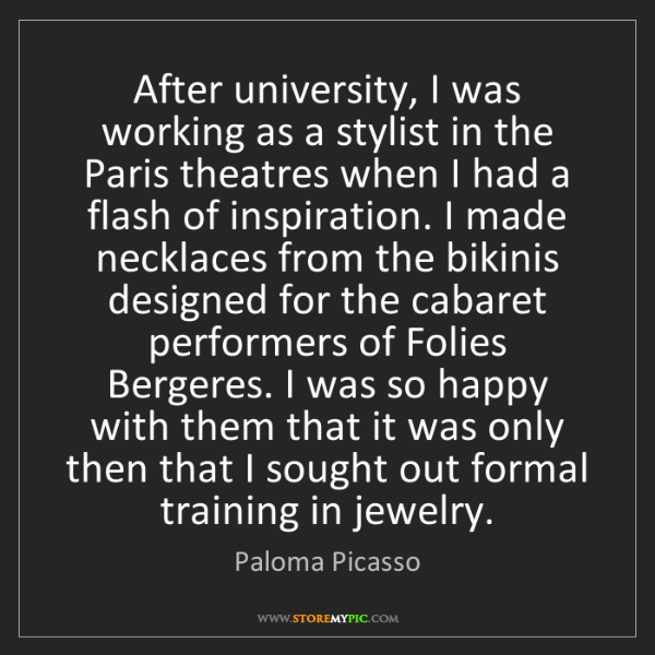 Paloma Picasso: After university, I was working as a stylist in the Paris...