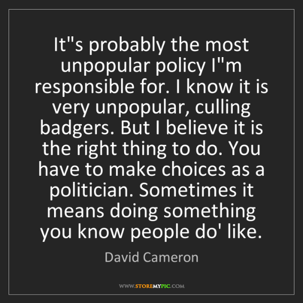 David Cameron: It's probably the most unpopular policy I'm responsible...