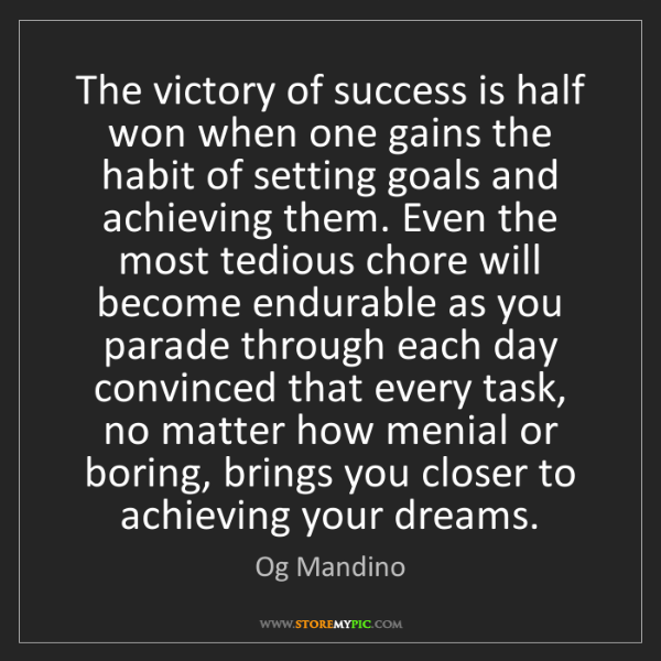Og Mandino: The victory of success is half won when one gains the...