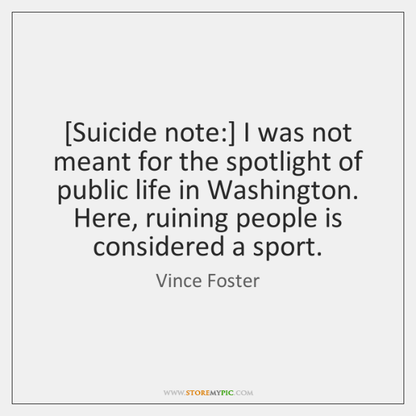 [Suicide note:] I was not meant for the spotlight of public life ...