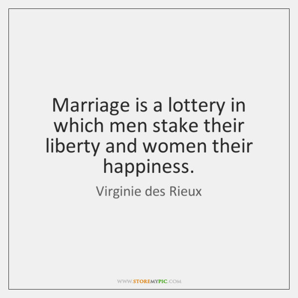 Marriage is a lottery in which men stake their liberty and women ...