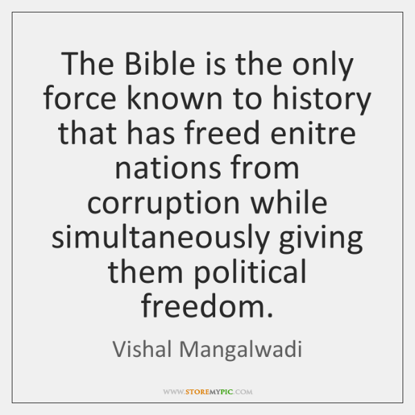 The Bible is the only force known to history that has freed ...