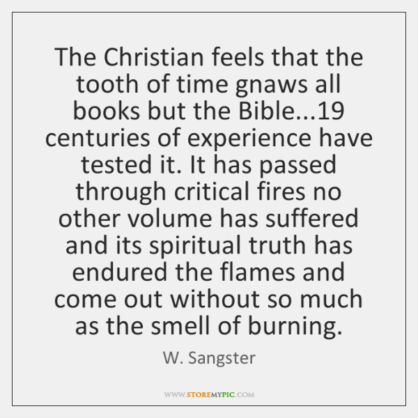The Christian feels that the tooth of time gnaws all books but ...