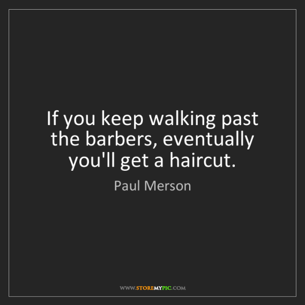 Paul Merson: If you keep walking past the barbers, eventually you'll...