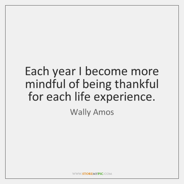 Each year I become more mindful of being thankful for each life ...