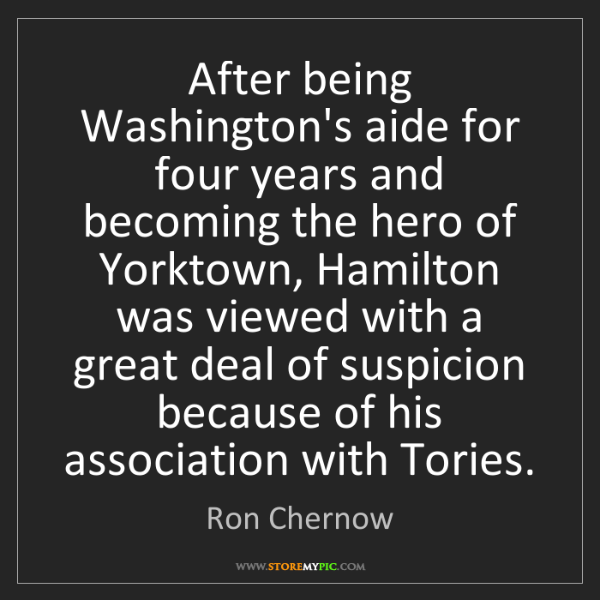 Ron Chernow: After being Washington's aide for four years and becoming...