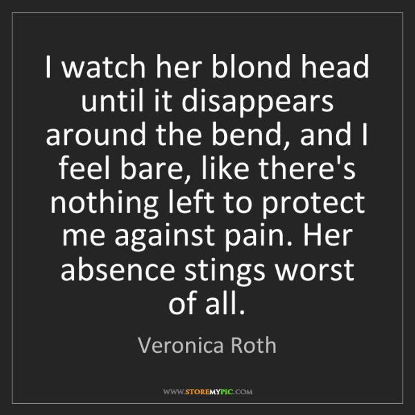Veronica Roth: I watch her blond head until it disappears around the...