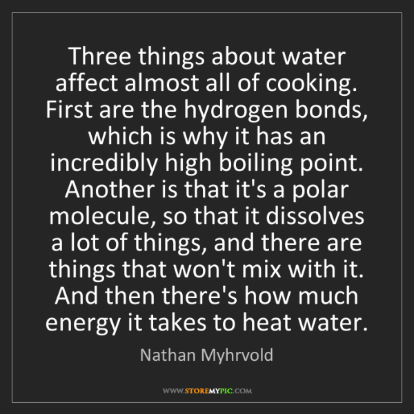 Nathan Myhrvold: Three things about water affect almost all of cooking....