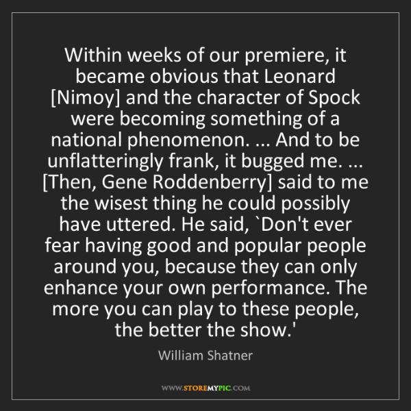 William Shatner: Within weeks of our premiere, it became obvious that...
