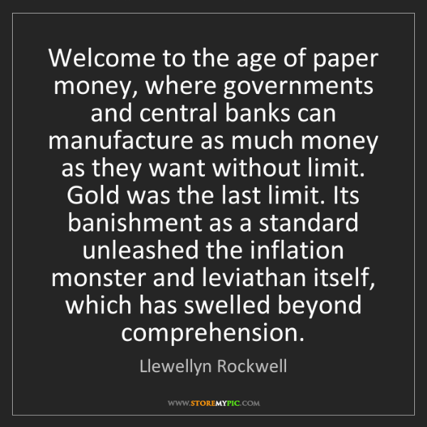 Llewellyn Rockwell: Welcome to the age of paper money, where governments...