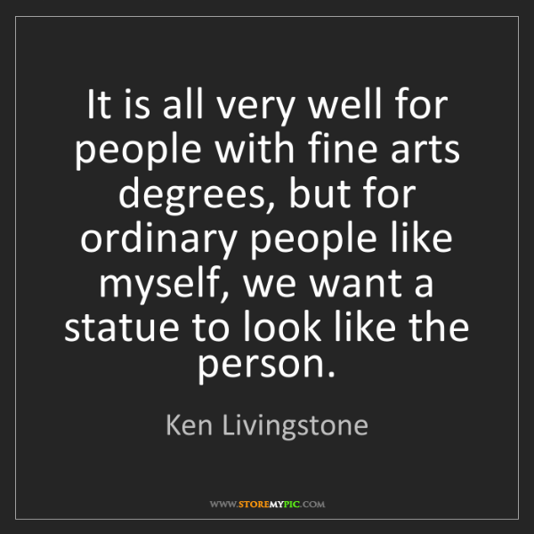Ken Livingstone: It is all very well for people with fine arts degrees,...