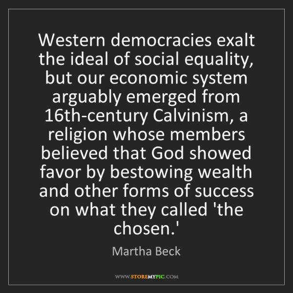 Martha Beck: Western democracies exalt the ideal of social equality,...