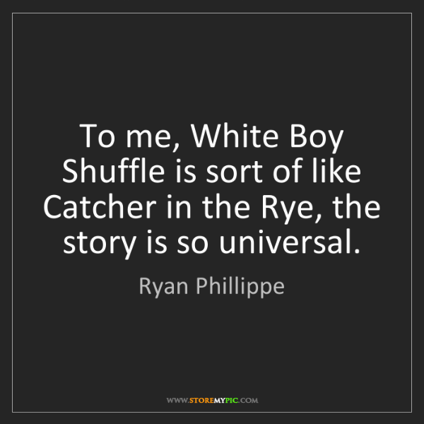 Ryan Phillippe: To me, White Boy Shuffle is sort of like Catcher in the...