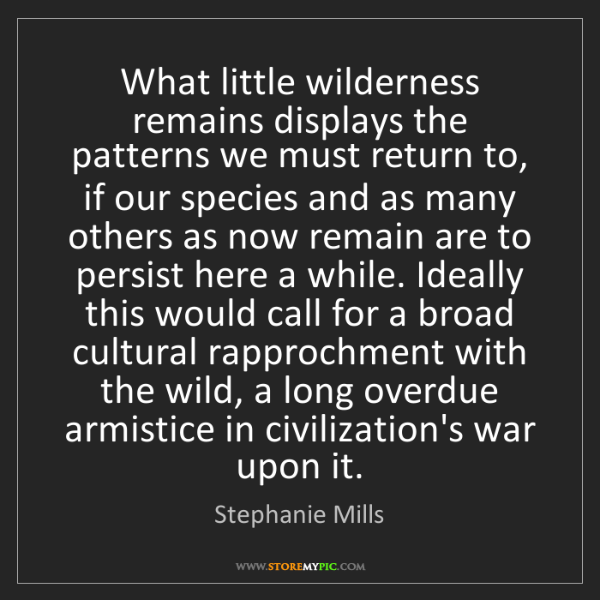 Stephanie Mills: What little wilderness remains displays the patterns...