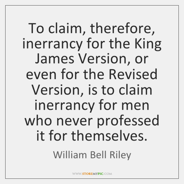 To claim, therefore, inerrancy for the King James Version, or even for ...