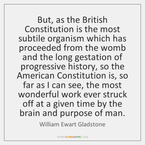 But, as the British Constitution is the most subtile organism which has ...