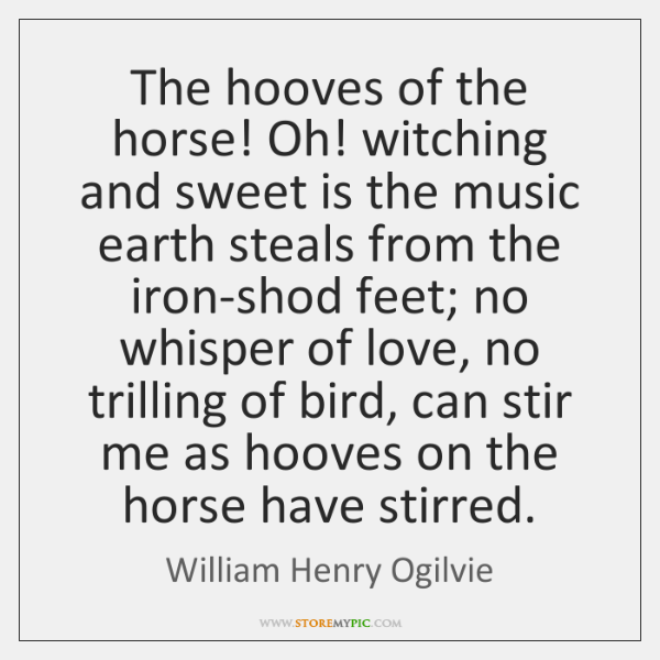 The hooves of the horse! Oh! witching and sweet is the music ...