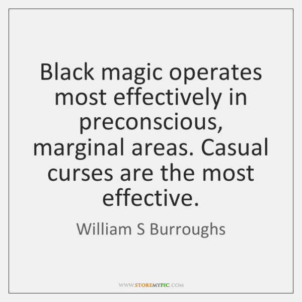 Black magic operates most effectively in preconscious, marginal areas. Casual curses are ...
