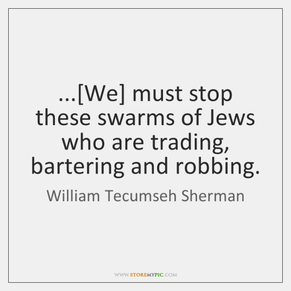...[We] must stop these swarms of Jews who are trading, bartering and ...