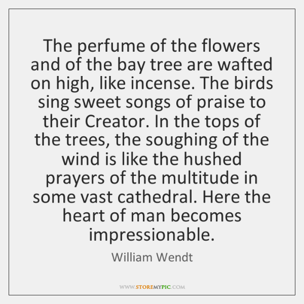 The perfume of the flowers and of the bay tree are wafted ...
