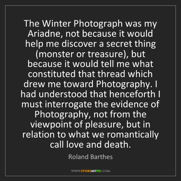 Roland Barthes: The Winter Photograph was my Ariadne, not because it...