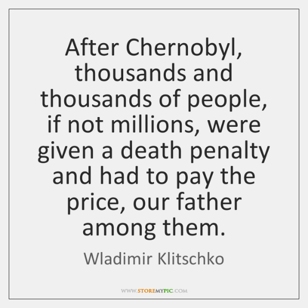 After Chernobyl, thousands and thousands of people, if not millions, were given ...