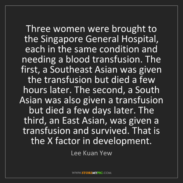 Lee Kuan Yew: Three women were brought to the Singapore General Hospital,...