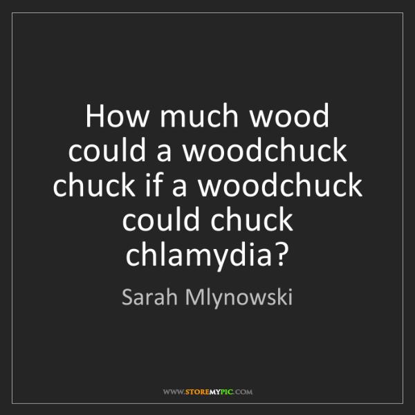 Sarah Mlynowski: How much wood could a woodchuck chuck if a woodchuck...