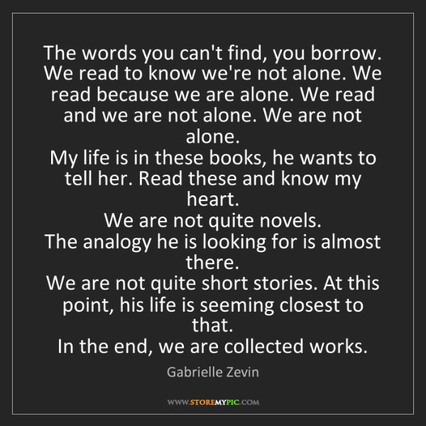 Gabrielle Zevin: The words you can't find, you borrow.  We read to know...