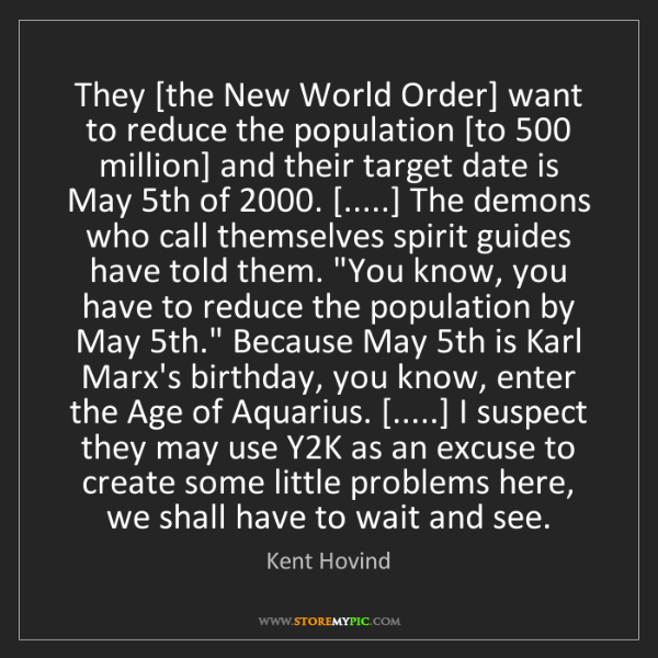 Kent Hovind: They [the New World Order] want to reduce the population...