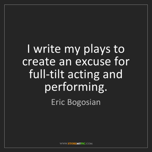 Eric Bogosian: I write my plays to create an excuse for full-tilt acting...