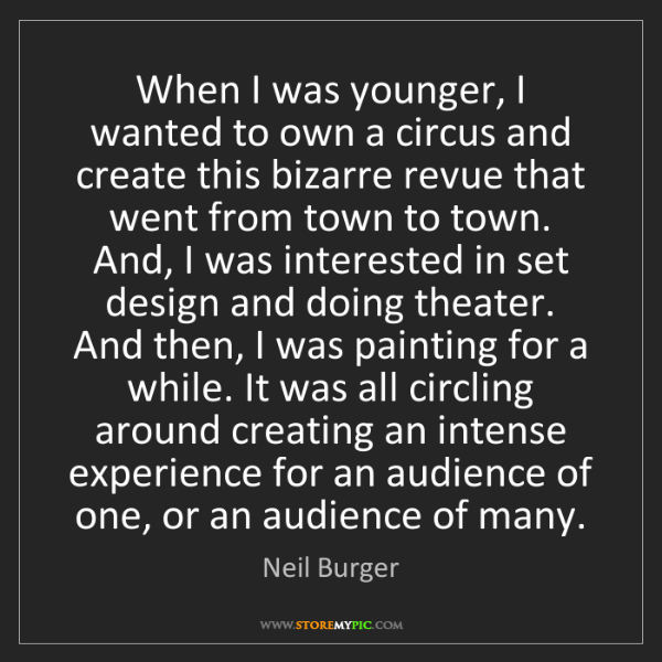 Neil Burger: When I was younger, I wanted to own a circus and create...