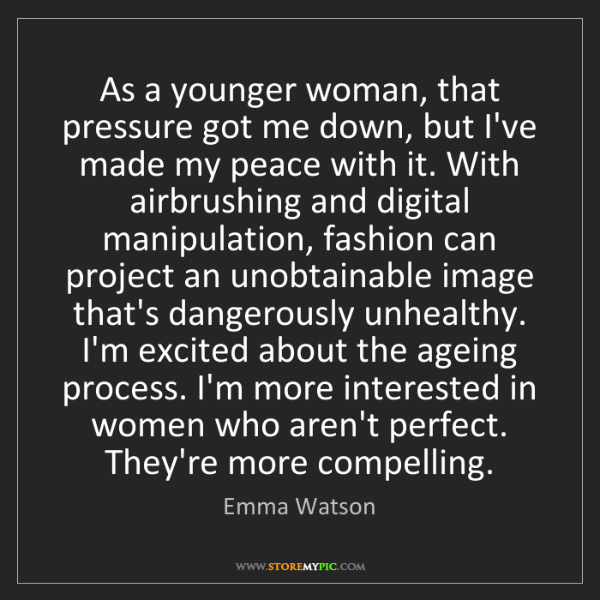 Emma Watson: As a younger woman, that pressure got me down, but I've...