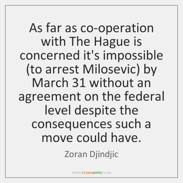 As far as co-operation with The Hague is concerned it's impossible (to ...