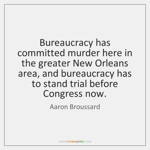 Bureaucracy has committed murder here in the greater New Orleans area, and ...