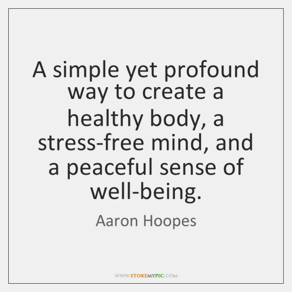 A simple yet profound way to create a healthy body, a stress-free ...