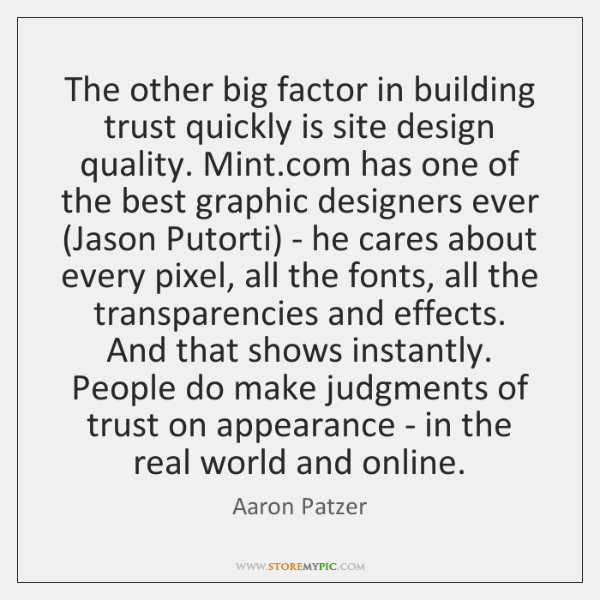 The other big factor in building trust quickly is site design quality. ...