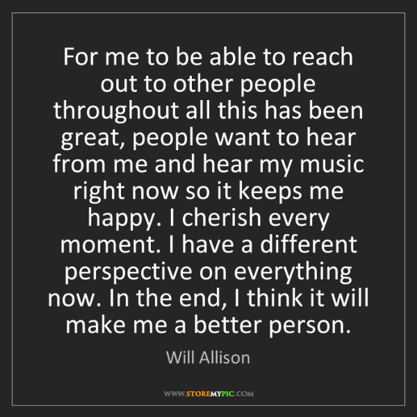 Will Allison: For me to be able to reach out to other people throughout...